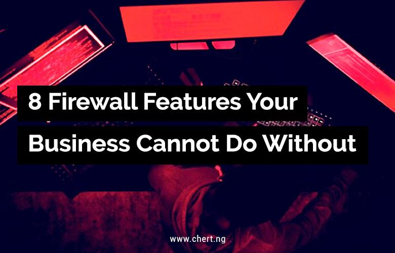 8 Firewall Features Your Business Can't Do Without